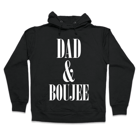 Dad and Boujee Hooded Sweatshirt