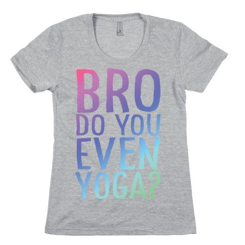 Bro Do You Even Yoga Womens T-Shirt