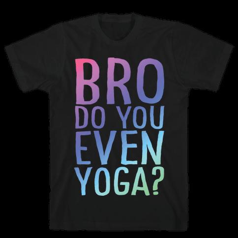 Bro Do You Even Yoga Mens T-Shirt