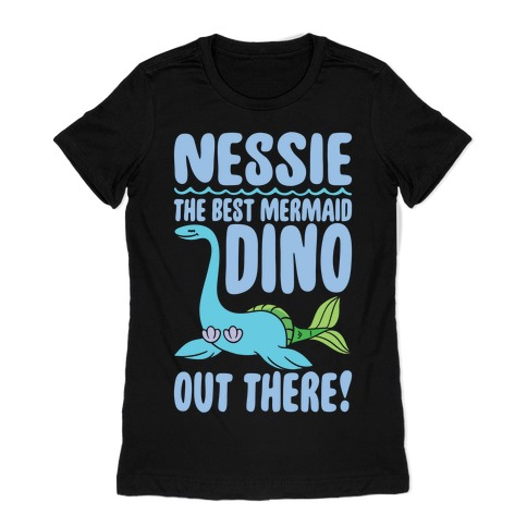 Nessie The Best Mermaid Dino Out There White Print Womens T-Shirt