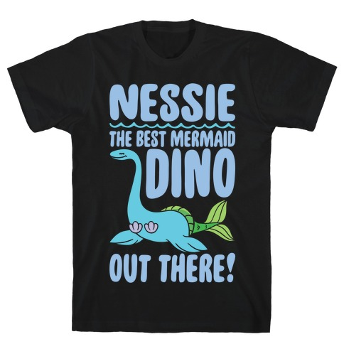 Nessie The Best Mermaid Dino Out There White Print T-Shirt