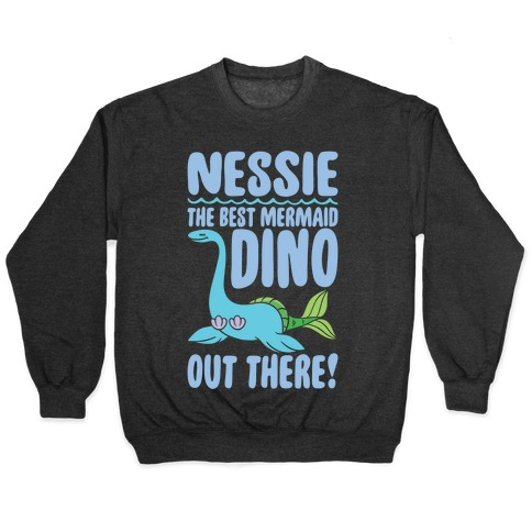 Nessie The Best Mermaid Dino Out There White Print Pullover