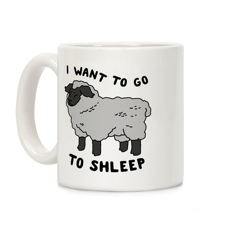 I Want To Go To Shleep Coffee Mug