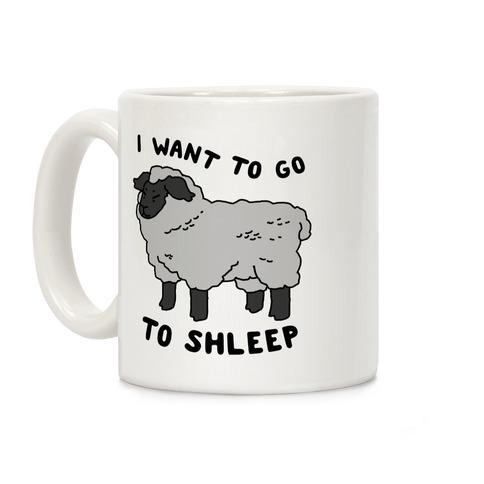 I Want To Go To Shleep Coffee Mug