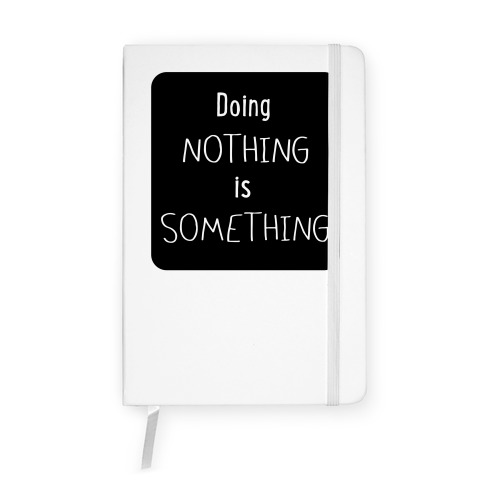 Doing Nothing is Something Notebook