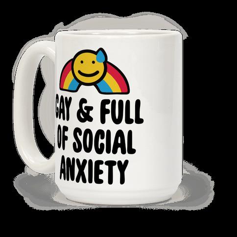 Gay & Full of Social Anxiety Coffee Mug