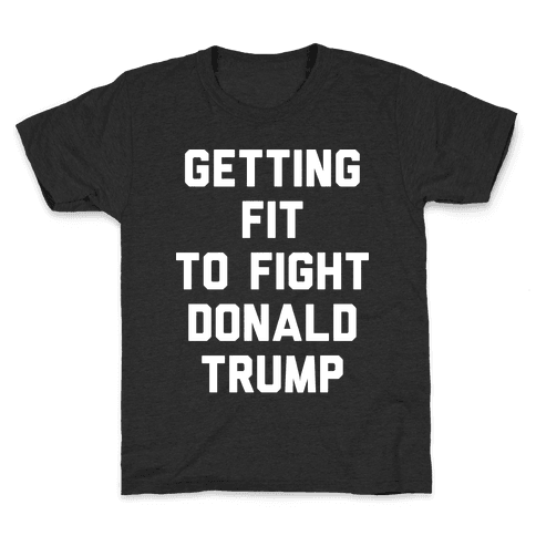 Getting Fit To Fight Donald Trump Kids T-Shirt