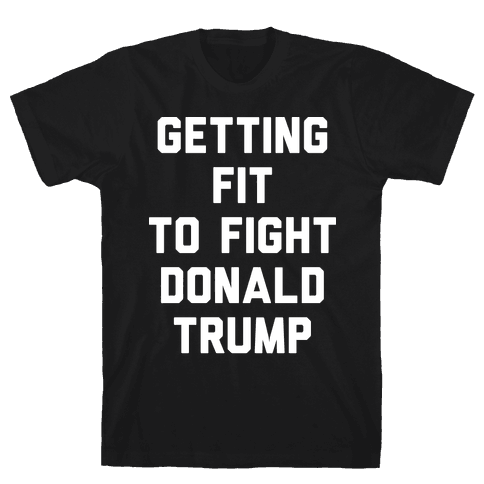 Getting Fit To Fight Donald Trump Mens T-Shirt