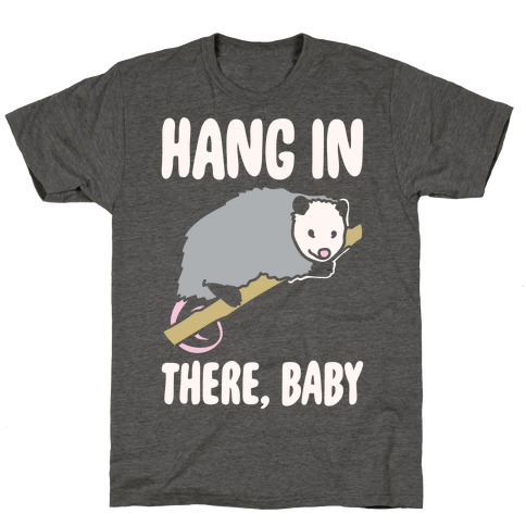Hang In There Baby Possum Parody White Print T-Shirt