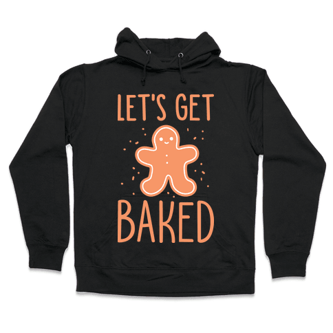 Let's Get Baked Gingerbread Hooded Sweatshirt