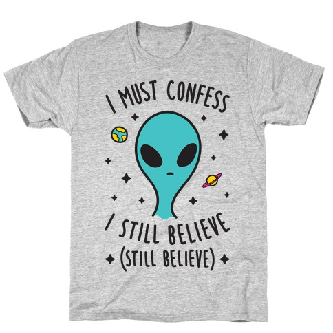 I Must Confess I Still Believe - Alien T-Shirt