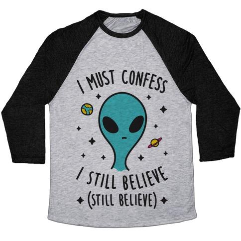 I Must Confess I Still Believe - Alien Baseball Tee