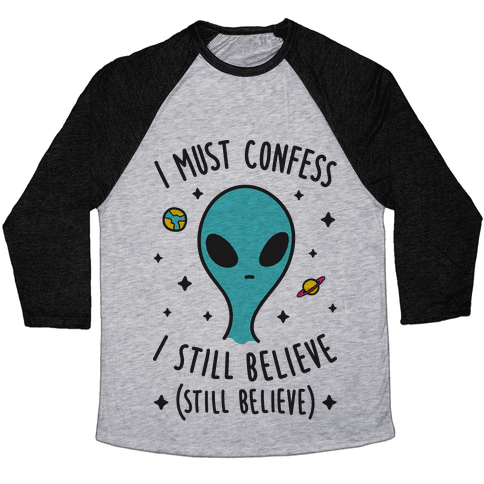 I Must Confess I Still Believe - Alien Baseball Tee
