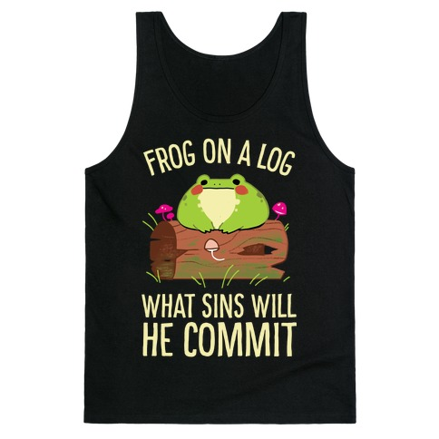 Frog On A Log, What Sins Will He Commit Tank Top