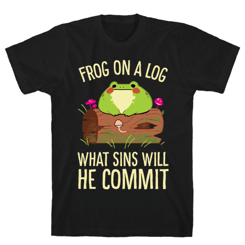 Frog On A Log, What Sins Will He Commit Mens/Unisex T-Shirt