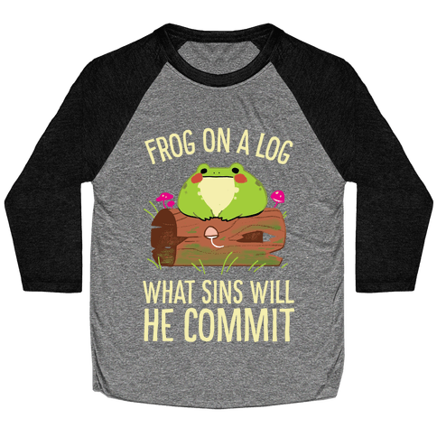 Frog On A Log, What Sins Will He Commit Baseball Tee