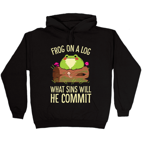 Frog On A Log, What Sins Will He Commit Hooded Sweatshirt