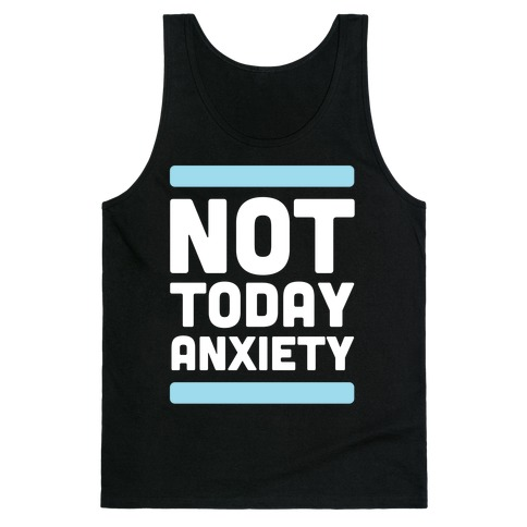 Not Today, Anxiety Tank Top