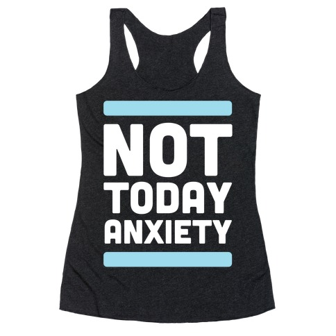 Not Today, Anxiety Racerback Tank Top