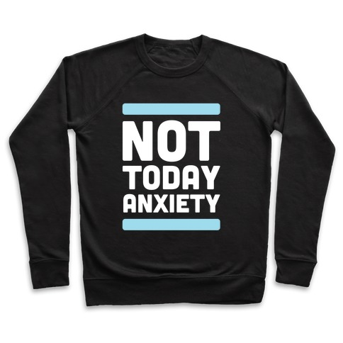 Not Today, Anxiety Pullover
