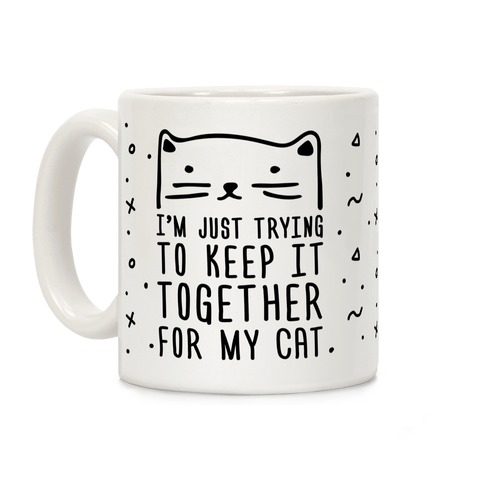 I'm Just Trying To Keep It Together For My Cat Coffee Mug