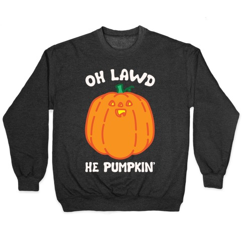 Oh Lawd He Pumpkin' White Print Pullover