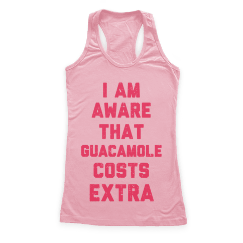 I Am Aware That Guacamole Costs Extra Racerback Tank Top