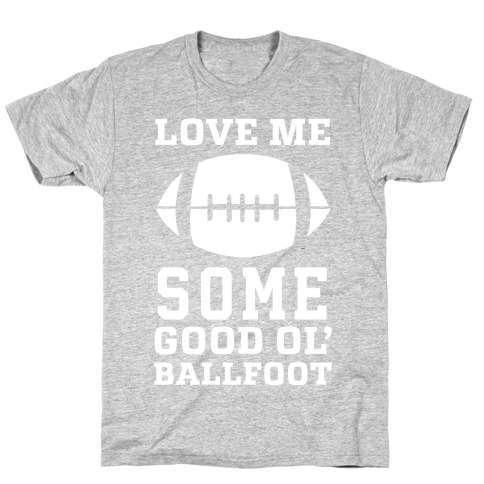 Love Me Some Good Ol' Ballfoot T-Shirt