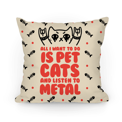 All I Want To Do Is Pet Cats And Listen To Metal Pillow