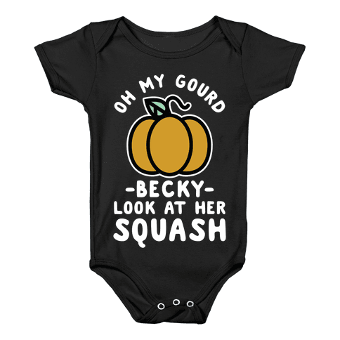 Oh My Gourd Becky Look at Her Squash Pumpkin  Baby Onesy