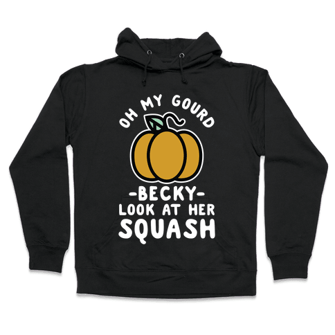 Oh My Gourd Becky Look at Her Squash Pumpkin  Hooded Sweatshirt