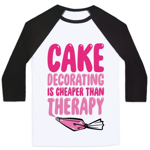 Cake Decorating Is Cheaper Than Therapy Baseball Tee