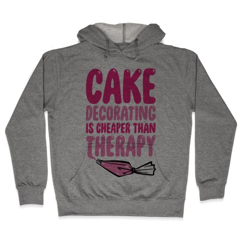 Cake Decorating Is Cheaper Than Therapy Hooded Sweatshirt