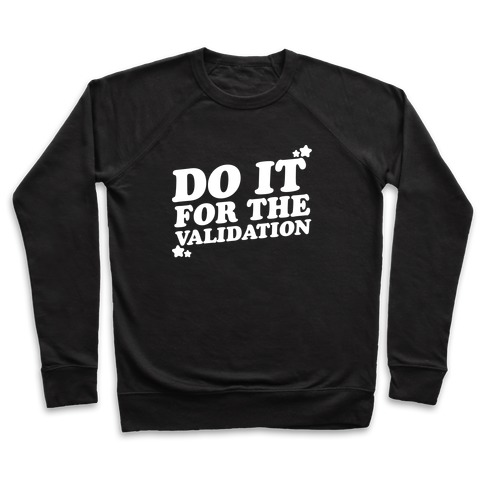 Do It For The Validation White Print Pullover