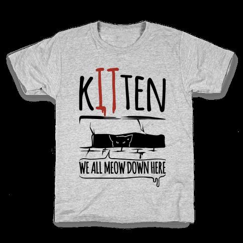 Kitten We All Meow Down Here Parody Kids T-Shirt