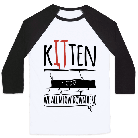 Kitten We All Meow Down Here Parody Baseball Tee