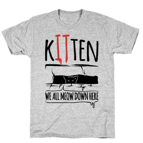 Kitten We All Meow Down Here Parody Mens T-Shirt