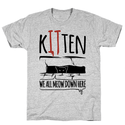Kitten We All Meow Down Here Parody Mens T-Shirt