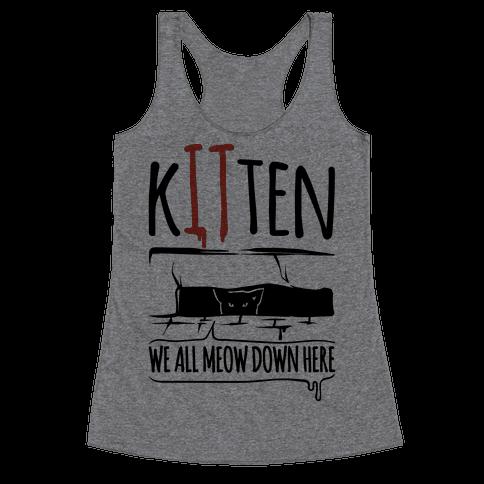 Kitten We All Meow Down Here Parody Racerback Tank Top