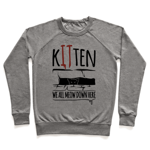 Kitten We All Meow Down Here Parody Pullover