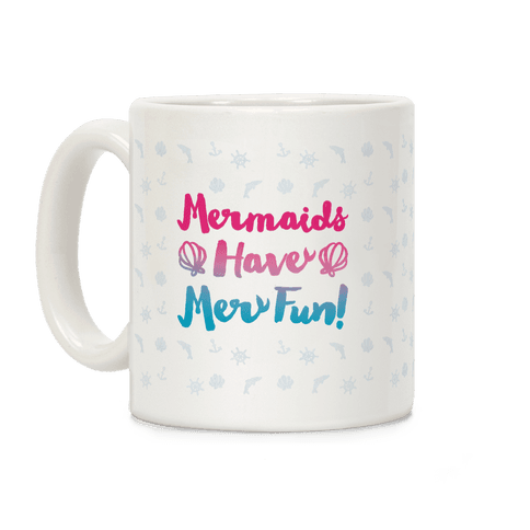 Mermaids Have Mer Fun Coffee Mug