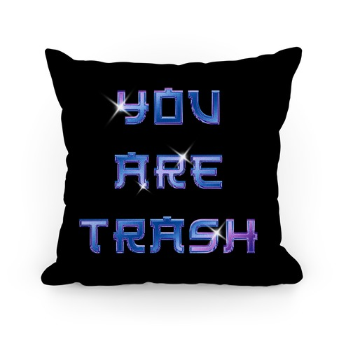 You Are Trash Pillow