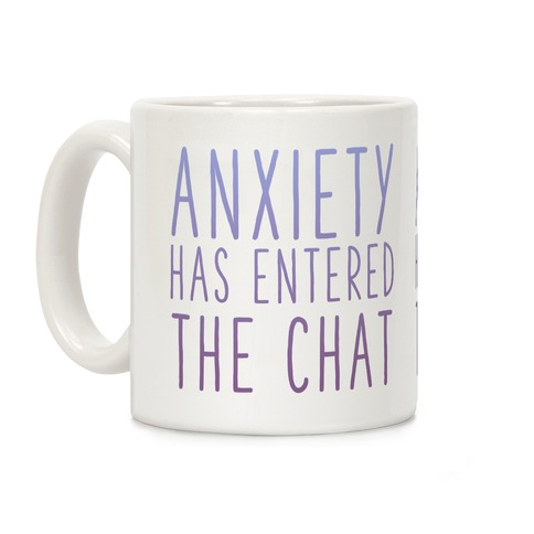 Anxiety Has Entered the Chat Coffee Mug