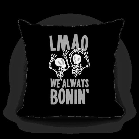 LMAO WE ALWAYS BONIN' Pillow