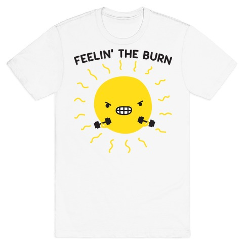 Feelin' The Burn Fitness Sun T-Shirt