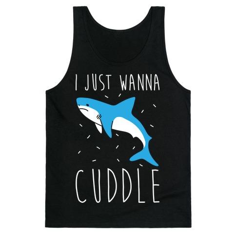 I Just Wanna Cuddle Shark Tank Top