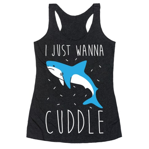 I Just Wanna Cuddle Shark Racerback Tank Top