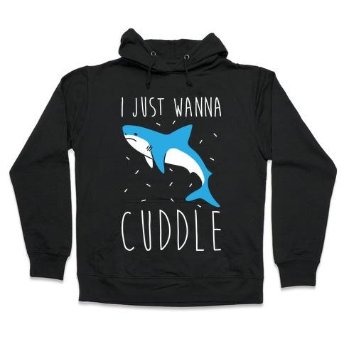I Just Wanna Cuddle Shark Hooded Sweatshirt