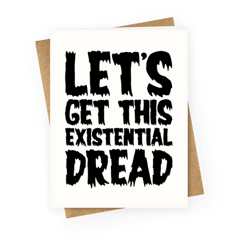 Let's Get This Existential Dread Parody Greeting Card