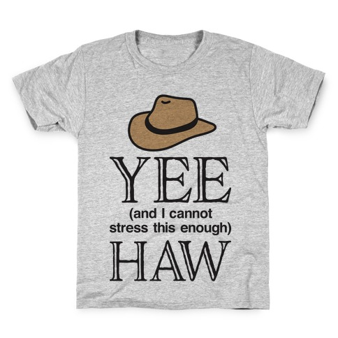 Yee (And I Cannot Stress This Enough) Haw Kids T-Shirt